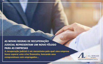 As novas regras de Recuperação Judicial representam um novo fôlego para as empresas